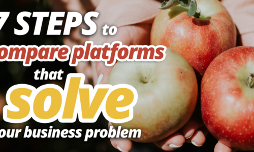 7 steps to compare platforms that solve your business problem